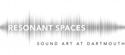 Resonant Spaces: Sound Art at Dartmouth