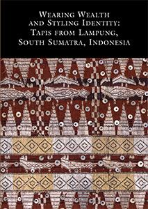 Cover of Wearing Wealth and Styling Identity: Tapis from Lampung, South Sumatra, Indonesia