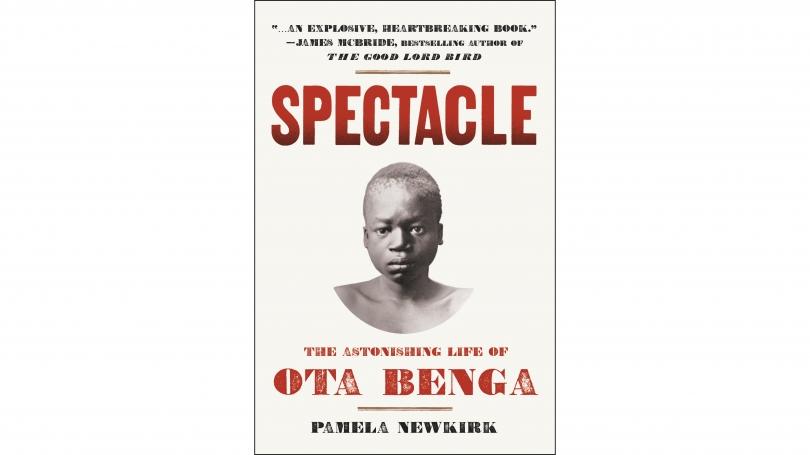 Cover of Spectacle: The Astonishing Life of Ota Benga